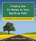 Finding the On Ramp to Your Spiritual Path A Roadmap to Joy & Rejuvenation