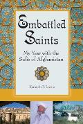 Embattled Saints My Year with the Sufis of Afghanistan