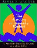 Una Aventura En Sanidad y Plenitud / An Adventure in Healing and Wholeness