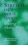Stretch Out Your Hand: Exploring Healing Prayer