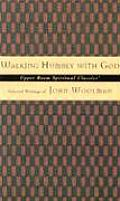 Walking Humbly with God Selected Writings of John Woolman
