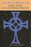 Sacred Breath: Forty Days of Centering Prayer