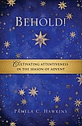 Behold!: Cultivating Attentiveness in the Season of Advent