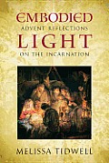 Embodied Light: Advent Reflections on the Incarnation