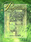 Pregnancy The Miracle Journey