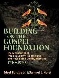 Building on the Gospel Foundation: The Mennonites of Franklin County, Pennsylvania and Washington County, Maryland, 1730-1970