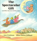 The Spectacular Gift: And Other Takes from Tell Me a Story