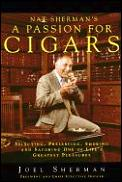 Nat Sherman's a passion for cigars :selecting, preserving, smoking, and savoring one of life's greatest pleasures Cover