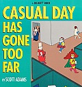 Casual Day Has Gone Too Far (Dilbert Books)