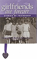 Girlfriends Are Forever: Stories of Friendship