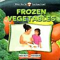 Frozen Vegetables (Where Does Our Food Come From?)