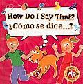 How Do I Say That?/Como Se Dice...?