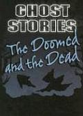 The Doomed and the Dead (Ghost Stories)