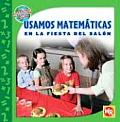 Usamos Matematicas en la Fiesta del Salon (Las Matimaticas En Nuestro Mundo/Math in Our World)
