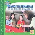 Usamos Matemticas En La Fiesta del Saln (Using Math at the Class Party) (Las Matematicas En Nuestro Mundo: Nivel 1)