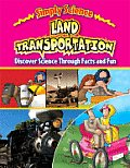 Land Transportation: Discover Science Through Facts and Fun