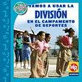 Vamos a Usar La Divisin En El Campamento de Deportes (Las Matematicas En Nuestro Mundo-Nivel 3/Math in Our World-L)