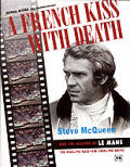 French Kiss With Death Steve Mcqueen & the Making of Le Mans