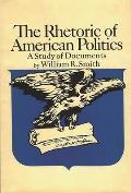 The Rhetoric of American Politics: A Study of Documents