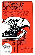 The Vanity of Power: American Isolationism and the First World War, 1914-1917