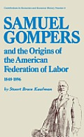 Samuel Gompers & the origins of the American Federation of Labor 1848 1896