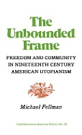 The Unbounded Frame: Freedom and Community in Nineteenth Century American Utopianism