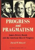 Progress and Pragmatism: James, Dewey, and Beard, and the American Idea of Progress