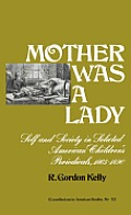 Mother Was a Lady: Self and Society in Selected American Children's Periodicals, 1865-1890
