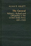 Contributions In Military History #10: The General: Robert L. Bullard & Officership In The United States... by Allan Reed Millett
