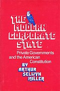 The Modern Corporate State: Private Governments and the American Constitution