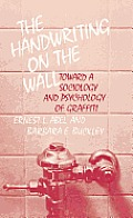 The Handwriting on the Wall: Toward a Sociology and Psychology of Graffiti