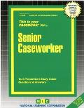 Senior Caseworker: Test Preparation Study Guide, Questions & Answers