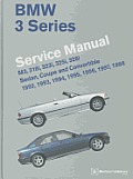 BMW 3 Series (E36) Service Manual 1992, 1993, 1994, 1995, 1996, 1997, 1998: M3, 318i, 323i, 325i, 328i, Sedan, Coupe and Convertible
