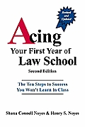 Acing Your First Year of Law School The Ten Steps to Success You Wont Learn in Class