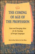 Coming of Age of the Profession Issues & Emerging Ideas for the Teaching of Foreign Languages