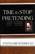 Time to Stop Pretending: A Mothers Story of Domestic Violence, Homelessness, Povertyand Escape