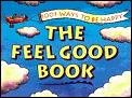 Feel Good Book: One Thousand One Ways to Be Happy