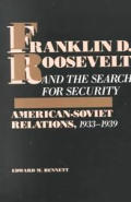 Franklin D. Roosevelt and the Search for Security: American Soviet Relations 1933-1939