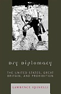 Dry diplomacy :the United States, Great Britain, and prohibition