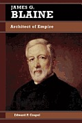 Biographies in American Foreign Policy #04: James G. Blaine: Architect of Empire