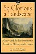 So Glorious a Landscape : Nature and the Environment in American History and Culture (02 Edition)