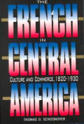 The French in Central America: Culture and Commerce, 1820-1930