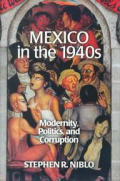 Mexico in the 1940s: Modernity, Politics, and Corruption (Latin American Silhouettes: Studies in History and Culture) Cover