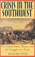 Crisis in the Southwest The United States Mexico & the Struggle Over Texas