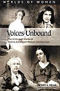 Voices Unbound The Lives & Works of Twelve Women Intellectuals