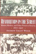 Revolution in the Street: Women, Workers, and Urban Protest in Veracruz, 1870-1927