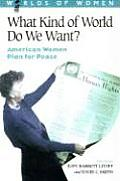 What kind of world do we want? American women plan for peace