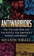 Vietnam: America in the War Years #01: Antiwarriors: The Vietnam War and the Battle for America's Hearts and Minds