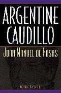 Argentine Caudillo: Juan Manuel de Rosas (Latin American Silhouettes Series)