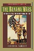 The Banana Wars: United States Intervention in the Caribbean, 1898d1934
